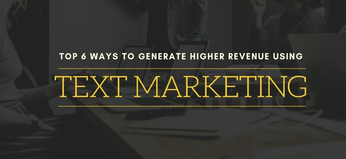 Top 6 Ways to Generate Higher Revenue Using Text Marketing